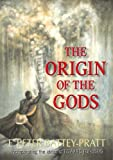 The Origin of the Gods, E. Peter Battey-Pratt, 1412093635