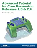 Advanced Tutorial for Creo Parametric Releases 1.0 & 2.0