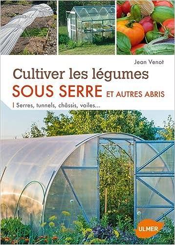 Amazon.fr - Cultiver les légumes sous serre et autres abris - Jean ...