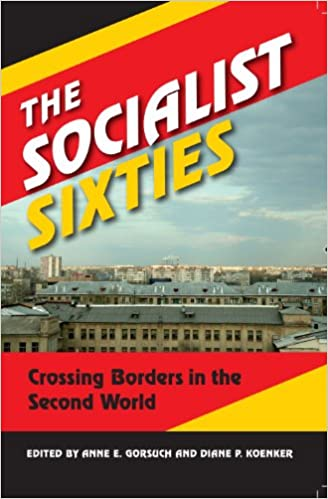 Download online The Socialist Sixties: Crossing Borders in the Second World PDF