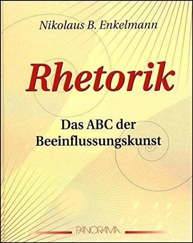 Rhetorik: Überzeugen - aber wie? Das ABC der Beeinflussungskunst