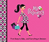 My Pregnancy: From Bump to Baby and Everything in Between
