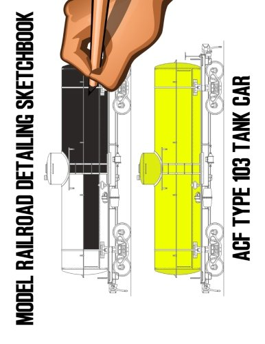 (Model Railroad Detailing Sketchbook: ACF Type 103 Tank Car: A Tablet For Left or Right Hand Artists)