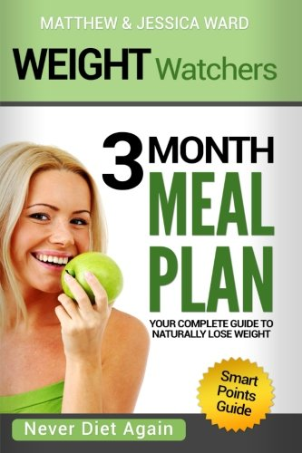 Weight Watchers: Your Complete Smart Points Guide to Naturally Lose Weight – 3 Month Meal Plan Included