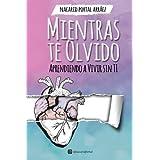 Mientras Te Olvido (Black&White): Aprendiendo a Vivir Sin Ti (Spanish Edition)
