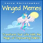 Winged Memes: Transform Your Life With the Magic of Empowering Beliefs | Larry Christopher