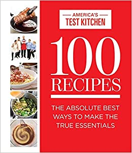 100 recipes the absolute best ways to make the true essentials 100 recipes the absolute best ways to make the true essentials americas test kitchen 9781940352015 amazon books forumfinder Gallery