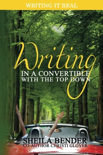Writing In A Convertible With The Top Down: A Unique Guide for Writers (Writing It Real) (Volume 1)