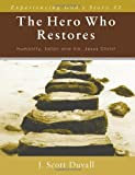 The Hero Who Restores, J. Scott Duvall, 0825425964