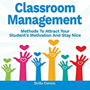 Classroom Management: Methods to Attract Your Students Motivation and Stay Nice