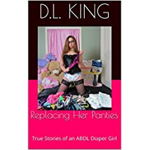Replacing Her Panties: True Stories of an ABDL Diaper Girl (Confessions of a DaddyDom Book 1)