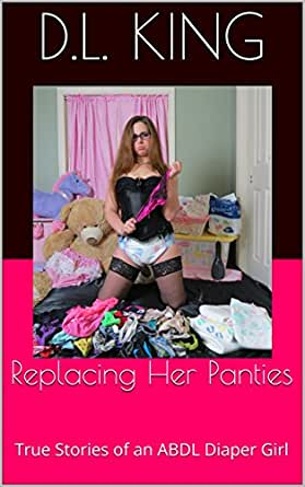 Replacing Her Panties: True Stories of an ABDL Diaper Girl
