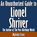 img - for An Unauthorized Guide to Lionel Shriver: The Author of The Post-Birthday World book / textbook / text book