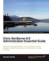 Citrix XenServer 6.0 Administration Essential Guide Front Cover