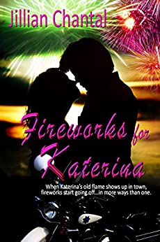 Fireworks for Katerina by [Chantal, Jillian]