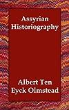 Assyrian Historiography, Albert Ten Eyck Olmstead, 1406836192