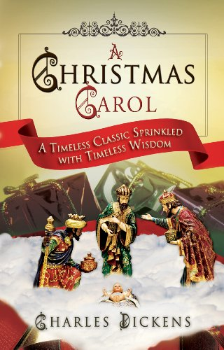A Christmas Carol: A Timeless Classic Sprinkled with Timeless Wisdom by [Dickens, Charles]