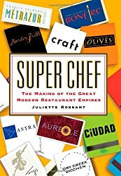 Super Chef: The Making of the Great Modern Restaurant Empires