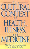 The Cultural Context of Health, Illness, and Medicine, Martha O. Loustaunau and Elisa J. Sobo, 0897895487