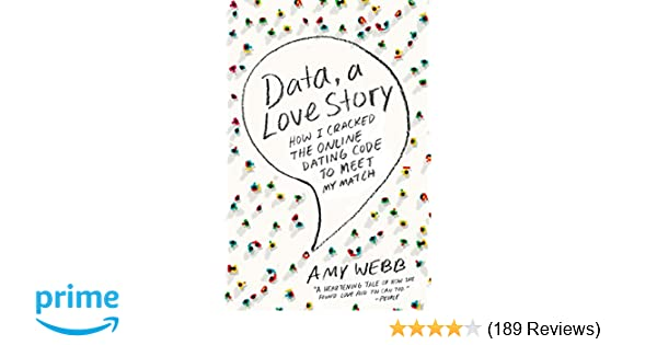 Data, a Love Story: How I Cracked the Online Dating Code to