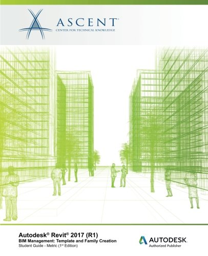 Download Autodesk Revit 2017 (R1) BIM Management: Template and Family Creation - Metric: Autodesk Authorized Publisher PDF