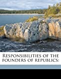 Responsibilities of the Founders of Republics, James W. 1823-1893 Patterson, 1175341363
