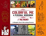 Colorful Me: A Personal Workbook, Vol 1