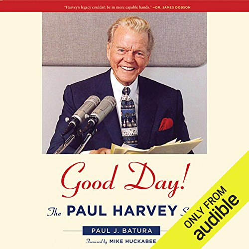 Good Day!: The Paul Harvey Story (Paul Harvey The Rest Of The Story Cd)