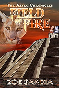 Field of Fire (The Aztec Chronicles Book 2) by [Saadia, Zoe]