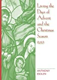 Living the Days of Advent and the Christmas Season 2013, Anthony Esolen, 0809147912