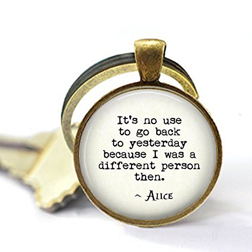 stap Wonderland Quote Keychain - in Wonderland Keychain - Alice Jewelry - No use to Go Back to Yesterday - Book Lover Gift for $<!--$3.99-->