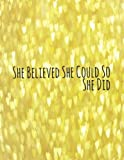 "She Believed She Could So She Did: Quote journal for girls Notebook Composition Book Inspirational Quotes (8.5""x11"") Large (Renie Journal) (Volume 13)"