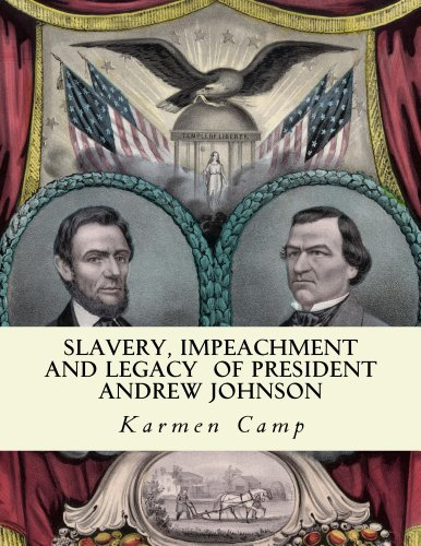 Slavery, Impeachment and Legacy of President Andrew Johnson (History Lessons for Americans Book 1)
