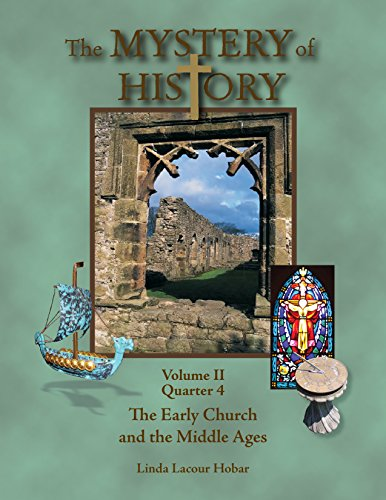 The Mystery of History, Volume II, Quarter 4: The Early Church and the Middle Ages (Mystery Of History Volume 4)