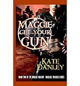 [ [ MAGGIE GET YOUR GUN: MAGGIE MACKAY: MAGICAL TRACKER SERIES BY(DANLEY, KATE )](AUTHOR)[PAPERBACK]