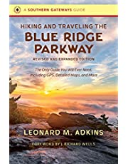 Hiking and Traveling the Blue Ridge Parkway, Revised and Expanded Edition: The Only Guide You Will Ever Need, Including GPS, Detailed Maps, and More