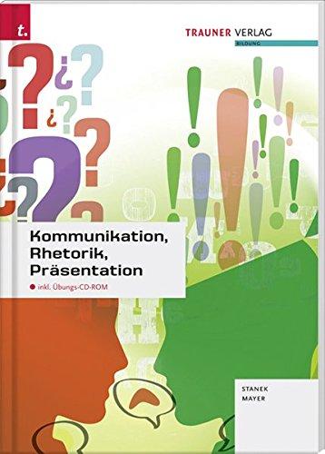 Kommunikation, Rhetorik, Präsentation: inkl. Übungs-CD-ROM