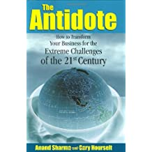 """The Antidote """"How to Transform Your Business for the Extreme Challenges of the 21st Century"""""""