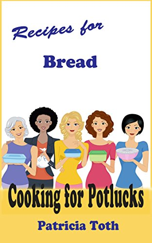 Recipes for Bread (Cooking / Entertaining): Cooking for Potlucks by [Toth, Patricia A]