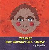 The Baby Who Wouldn't Say, Mama, Maggi Miller, 1609763890