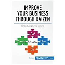 Improve Your Business Through Kaizen: Boost your results with continuous improvement (Management & Marketing Book 29)