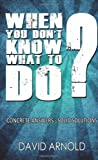 When You Don't Know What to Do, David Arnold, 1467978965