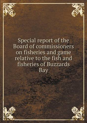 Download Special report of the Board of commissioners on fisheries and game relative to the fish and fisheries of Buzzards Bay pdf