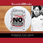 No Experience Necessary: The Culinary Odyssey of Chef Norman Van Aken | Norman Van Aken
