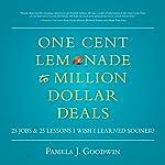 One Cent Lemonade to Million Dollar Deals: 25 Jobs & 25 Lessons I Wish I learned Sooner!   Pamela J. Goodwin