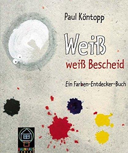 Weiss weiss Bescheid: Ein Farben-Entdecker-Buch