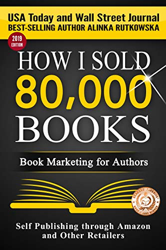 HOW I SOLD 80,000 BOOKS: Book Marketing for Authors (Self Publishing through Amazon and Other Retailers) (Amazon Author)