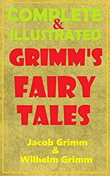 Grimm's Fairy Tales: Grimm's Complete Fairy Tales Illustrated (Over 200 Grimms Fairytales) by [Grimm, Jacob, Grimm, Wilhelm, Books, Classic Good]