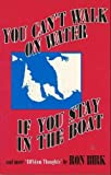 img - for You Can't Walk on Water If You Stay in the Boat : And More