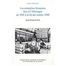 Les entreprises françaises face à l'Allemagne de 1945 à la fin des années 1960 (Histoire économique et financière - XIXe-XXe) (French Edition)